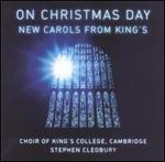 On Christmas Day: New Carols from King's Choir of King's College, Cambridge