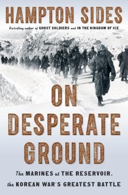 On Desperate Ground: The Marines at the Reservoir, the Korean War's Greatest Battle - Sides, Hampton