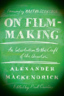On Film-Making: An Introduction to the Craft of the Director - Mackendrick, Alexander, and Cronin, Paul (Editor), and Scorsese, Martin, Professor (Foreword by)