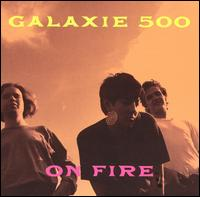On Fire - Galaxie 500