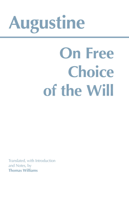 On Free Choice of the Will - Augustine, St., and Williams, Thomas (Translated by)