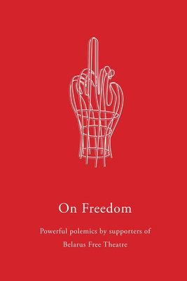 On Freedom - Belarus Free Theatre (Compiled by)