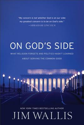 On God's Side: What Religion Forgets and Politics Hasn't Learned about Serving the Common Good - Wallis, Jim