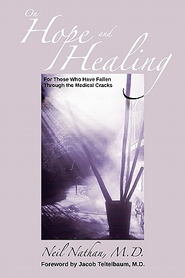 On Hope and Healing: For Those Who Have Fallen Through the Medical Cracks - Nathan, Neil