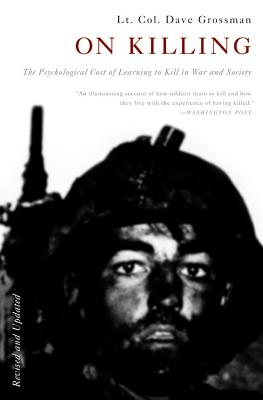 On Killing: The Psychological Cost of Learning to Kill in War and Society - Grossman, Dave