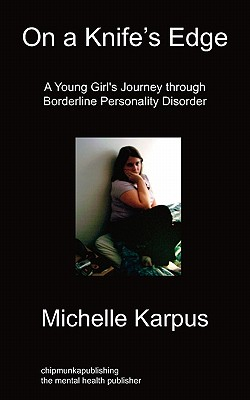 On Knife's Edge: A Young Girl's Journey Through Borderline Personality Disorder - Karpus, Michelle