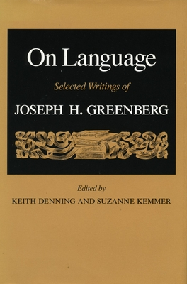 On Language: Selected Writings of Joseph H. Greenberg - Denning, Keith (Editor), and Kemmer, Suzanne, Dr. (Editor)