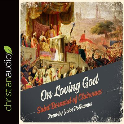 On Loving God - Bernard of Clairvaux, Saint, and Polhamus, John (Narrator)