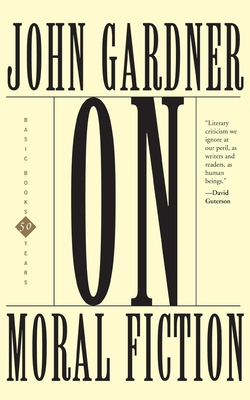 On Moral Fiction - Gardner, John, Mr.