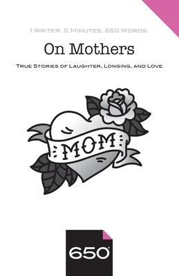 On Mothers: True Stories of Laughter, Longing, and Love - Bennett, Elva (Contributions by), and Frankel, Martha (Contributions by), and Fung, Paula (Contributions by)