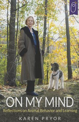 On My Mind Reflections on Animal Behavior and Learning - Pryor Karen
