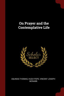 On Prayer and the Contemplative Life - Thomas, Aquinas