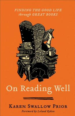 On Reading Well: Finding the Good Life Through Great Books - Swallow Prior, Karen, and Ryken, Leland, Dr. (Foreword by)