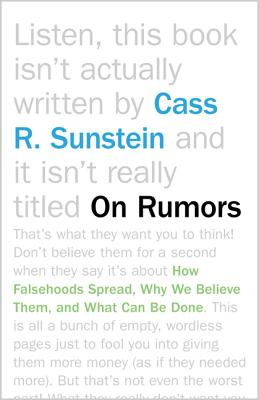 On Rumors: How Falsehoods Spread, Why We Believe Them, and What Can Be Done - Sunstein, Cass R