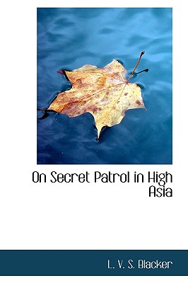 On Secret Patrol in High Asia - Blacker, L V S