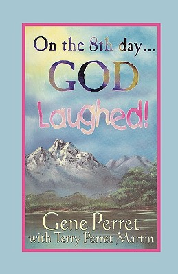 On the 8th Day . . . God Laughed! - Perret, Gene, and Martin, Terry Perret