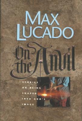 On the Anvil - Lucado, Max