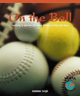 On the Ball: Learning to Identify the Place Values of Ones and Tens - Leigh, Autumn