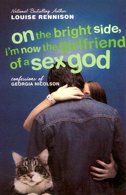 On the Bright Side, I'm Now the Girlfriend of a Sex God: Further Confessions of Georgia Nicolson - Rennison, Louise