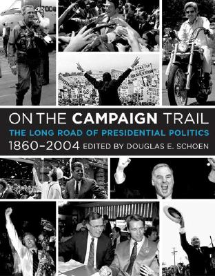 On the Campaign Trail: The Long Road of Presidential Politics, 1860-2004 - Schoen, Douglas