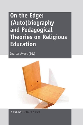 On the Edge: (Auto)Biography and Pedagogical Theories on Religious Education - Ter Avest, Ina (Editor)