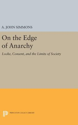 On the Edge of Anarchy: Locke, Consent, and the Limits of Society - Simmons, A. John
