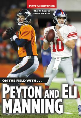 On the Field With...Peyton and Eli Manning - Christopher, Matt, and Peters, Stephanie (Text by)