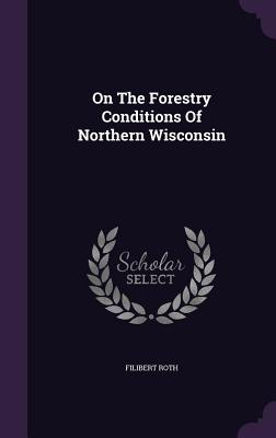 On the Forestry Conditions of Northern Wisconsin - Roth, Filibert