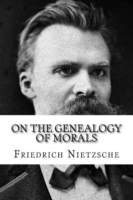 On the Genealogy of Morals - Nietzsche, Friedrich Wilhelm