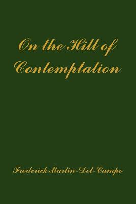 On the Hill of Contemplation - Martin-del-Campo, Frederick