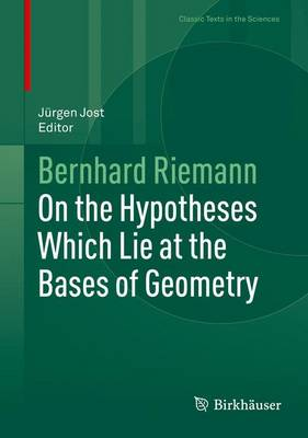 On the Hypotheses Which Lie at the Bases of Geometry - Jost, Jurgen (Editor)