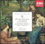 On the Idle Hill of Summer: Song Cycles & Songs by Vaughan Williams, Butterworth, Quilter, Peel