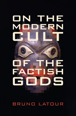 On the Modern Cult of the Factish Gods - Latour, Bruno