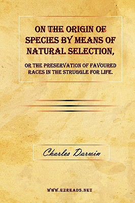 On the Origin of Species by Means of Natural Selection, or the Preservation of Favoured Races in the Struggle for Life. - Darwin, Charles, Professor
