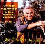 On the Ponderosa: Lorne Greene & His Western Classics