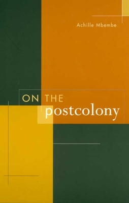 On the Postcolony - Mbembe, Achille, and Mbembe, J -A