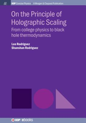 On The Principle of Holographic Scaling: From College Physics to Black Hole Thermodynamics - Rodriguez, Leo, and Rodriguez, Shanshan, Mr.