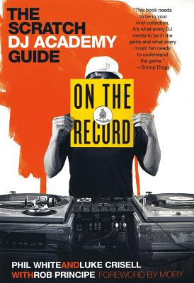 On the Record: The Scratch DJ Academy Guide - Crisell, Luke