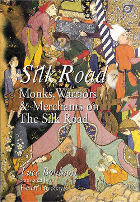 On the Road: Monks, Warriors and Merchants on the Silk Road - Boulnois, Luce