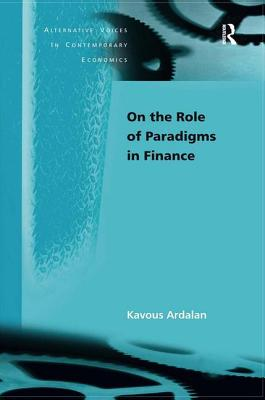 On the Role of Paradigms in Finance - Ardalan, Kavous, and Pressman, Steven, Professor (Series edited by)
