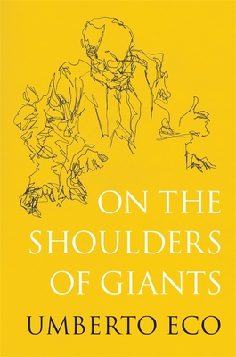 On the Shoulders of Giants - Eco, Umberto, and McEwen, Alastair (Translated by)