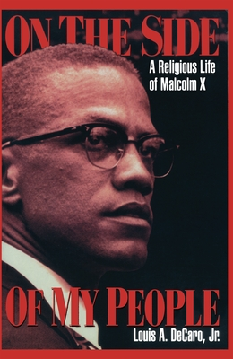 On the Side of My People: A Religious Life of Malcolm X - DeCaro Jr, Louis A