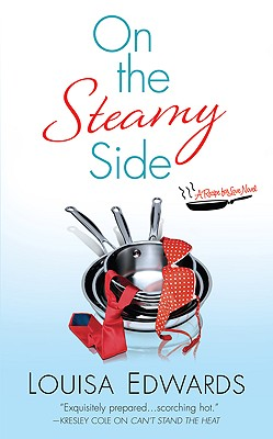 On the Steamy Side: A Recipe for Love Novel - Edwards, Louisa
