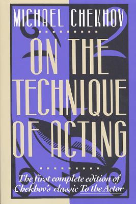 On the Technique of Acting - Chekhov, Michael, Professor