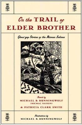 On the Trail of Elder Brother: Glous'gap Stories of the Mimac Indians - Smith, Patricia Clark