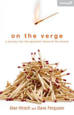 On the Verge: A Journey Into the Apostolic Future of the Church - Hirsch, Alan, and Ferguson, Dave