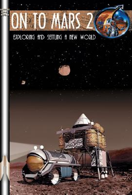 On to Mars 2 Volume 2: Exploring and Settling a New World - Crossman, Frank (Editor)