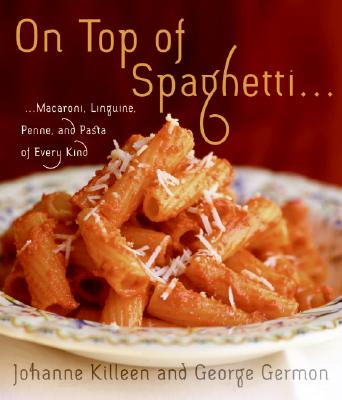 On Top of Spaghetti...: Macaroni, Linguine, Penne, and Pasta of Every Kind - Killeen, Johanne, and Germon, George