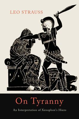 On Tyranny: An Interpretation of Xenophon's Hiero - Strauss, Leo