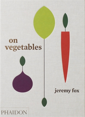 On Vegetables: Modern Recipes for the Home Kitchen - Fox, Jeremy, and Chang, David (Foreword by), and Galuten, Noah (Contributions by)